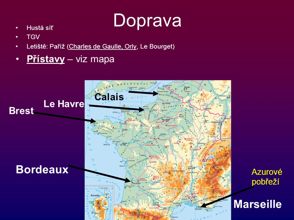 Doprava Bordeaux Marseille Přístavy – viz mapa Calais Le Havre Brest