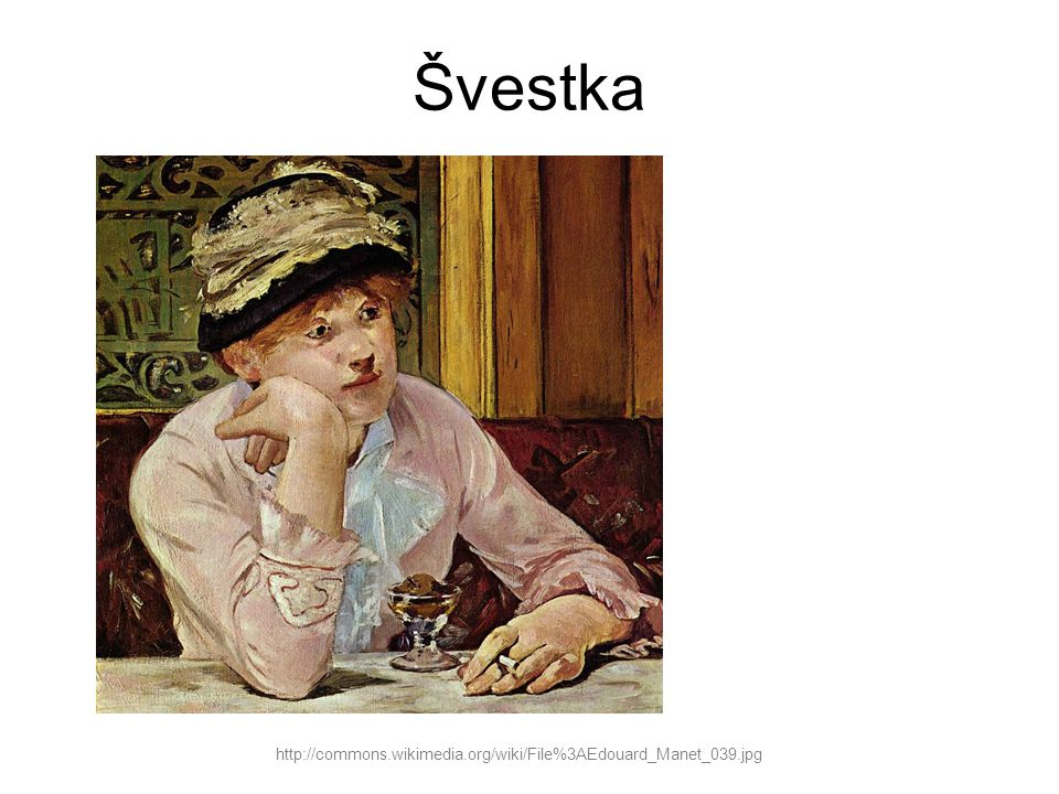 Švestka http://commons.wikimedia.org/wiki/File%3AEdouard_Manet_039.jpg