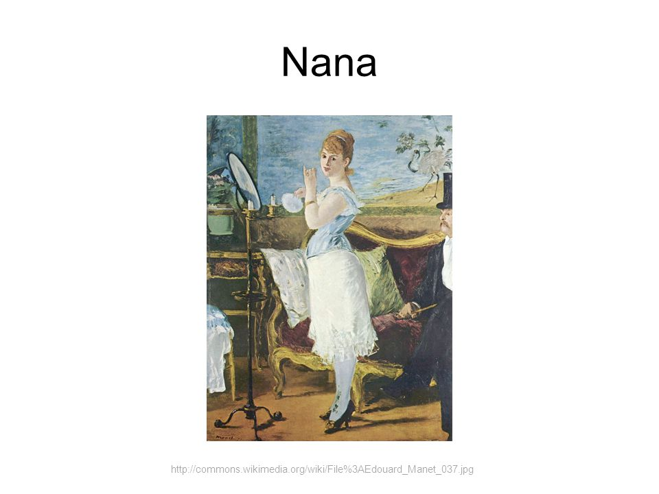 Nana http://commons.wikimedia.org/wiki/File%3AEdouard_Manet_037.jpg