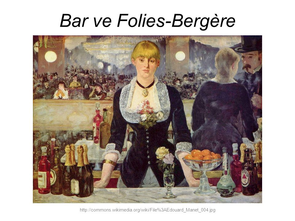 Bar ve Folies-Bergère http://commons.wikimedia.org/wiki/File%3AEdouard_Manet_004.jpg