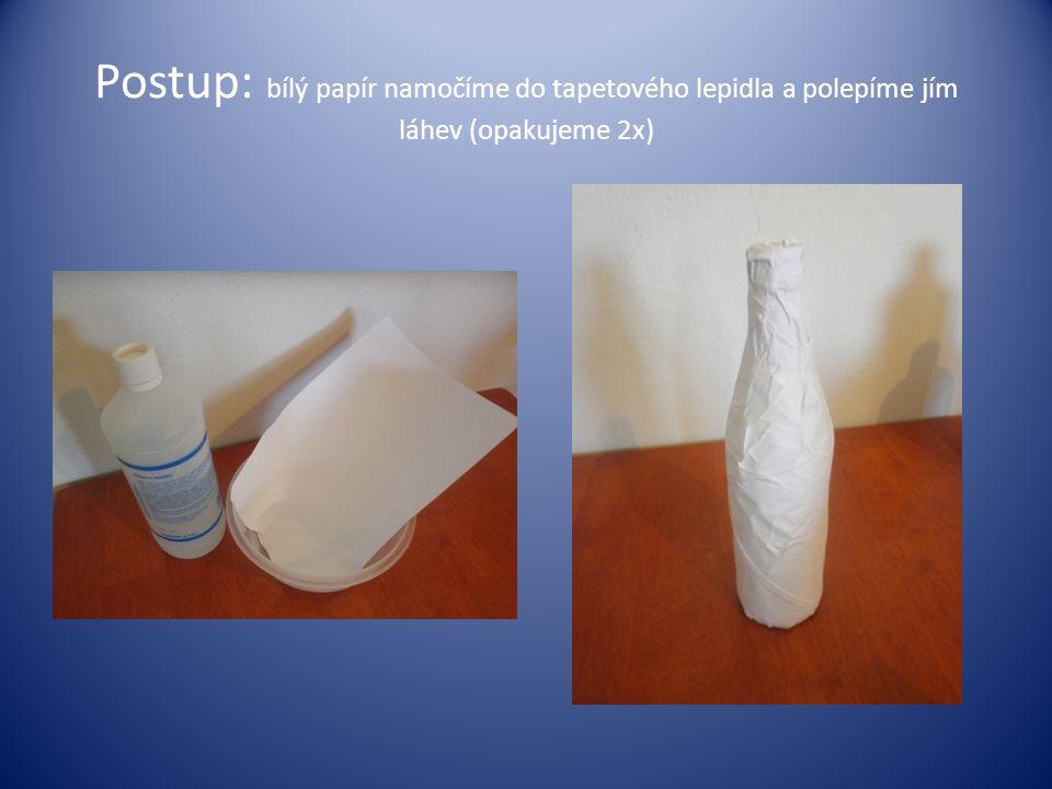 Postup: bílý papír namočíme do tapetového lepidla a polepíme jím láhev (opakujeme 2x)