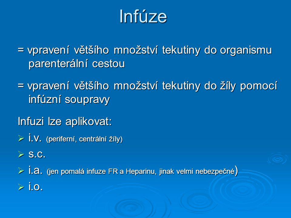 Infúze = vpravení většího množství tekutiny do organismu parenterální cestou. = vpravení většího množství tekutiny do žíly pomocí infúzní soupravy.