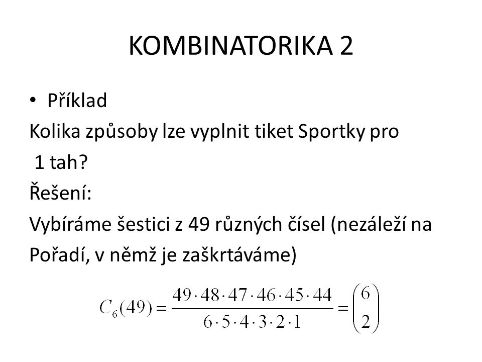 KOMBINATORIKA 2 Příklad Kolika způsoby lze vyplnit tiket Sportky pro