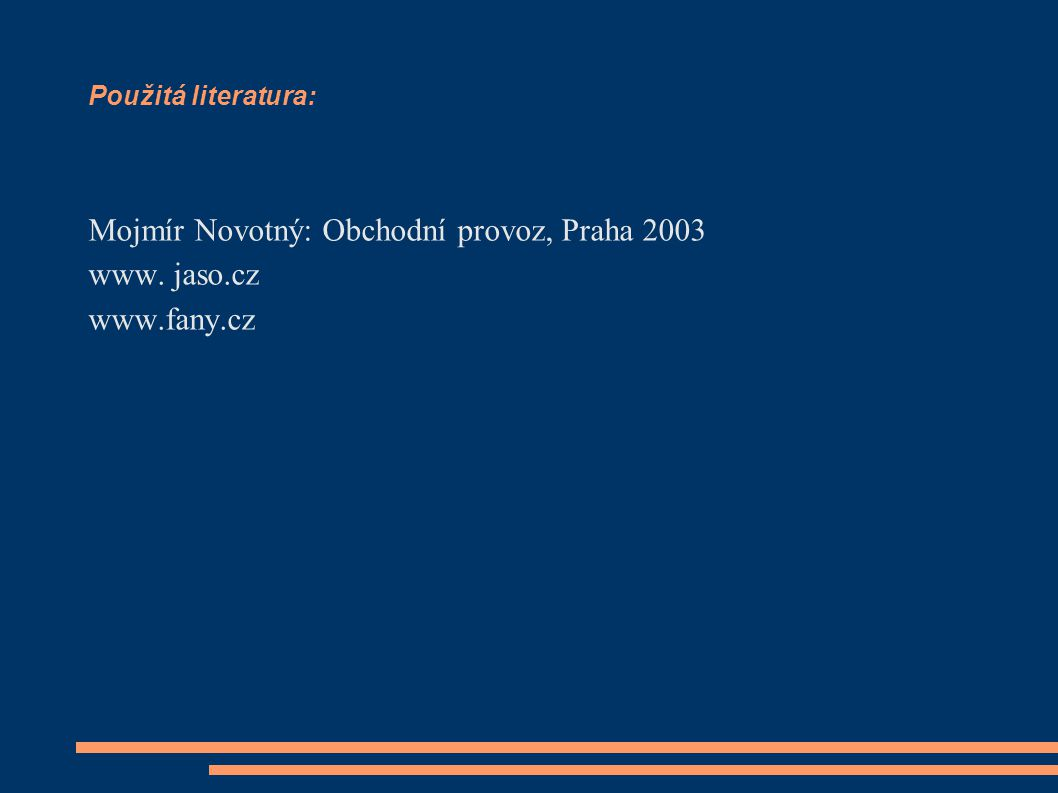 Mojmír Novotný: Obchodní provoz, Praha 2003 www. jaso.cz www.fany.cz