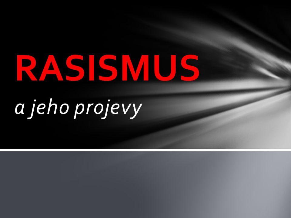 RASISMUS a jeho projevy