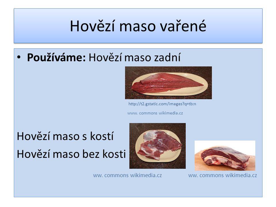 Hovězí maso vařené Používáme: Hovězí maso zadní Hovězí maso s kostí