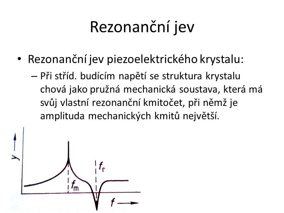 Rezonanční jev Rezonanční jev piezoelektrického krystalu: