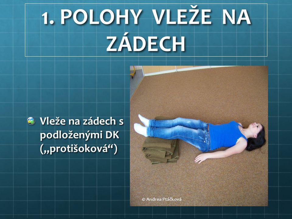 """1. POLOHY VLEŽE NA ZÁDECH Vleže na zádech s podloženými DK (""""protišoková ) © Andrea Ptáčková"""