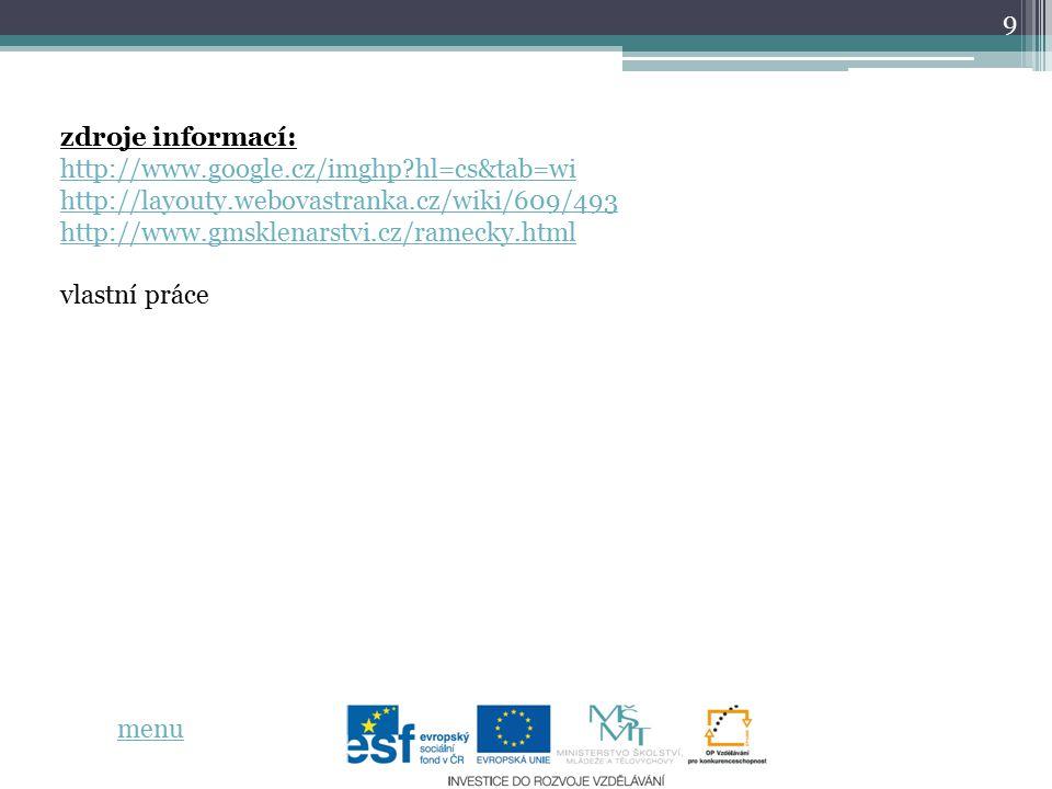 zdroje informací: http://www.google.cz/imghp hl=cs&tab=wi http://layouty.webovastranka.cz/wiki/609/493 http://www.gmsklenarstvi.cz/ramecky.html.