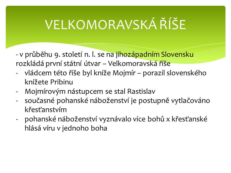 VELKOMORAVSKÁ ŘÍŠE - v průběhu 9. století n. l. se na jihozápadním Slovensku rozkládá první státní útvar – Velkomoravská říše.