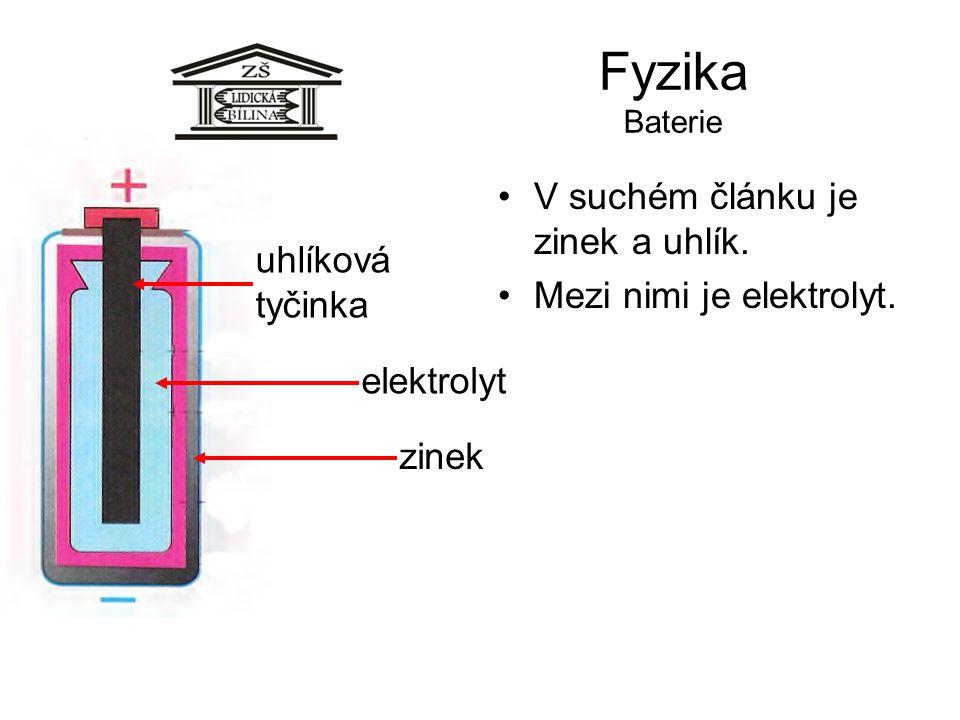 Fyzika Baterie V suchém článku je zinek a uhlík.