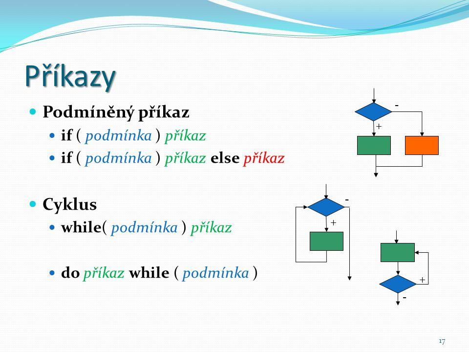 Příkazy Podmíněný příkaz Cyklus if ( podmínka ) příkaz
