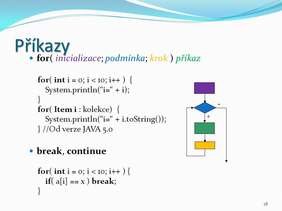 Příkazy for( inicializace; podmínka; krok ) příkaz break, continue