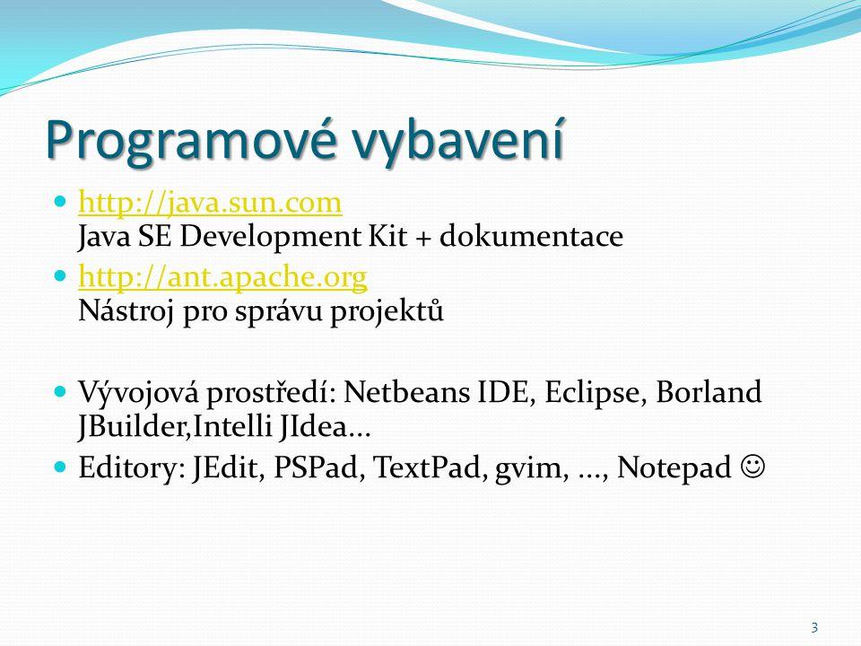 Programové vybavení http://java.sun.com Java SE Development Kit + dokumentace. http://ant.apache.org Nástroj pro správu projektů.