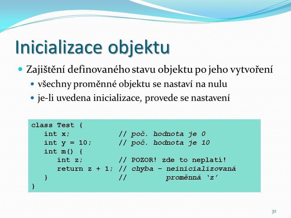 Inicializace objektu Zajištění definovaného stavu objektu po jeho vytvoření. všechny proměnné objektu se nastaví na nulu.