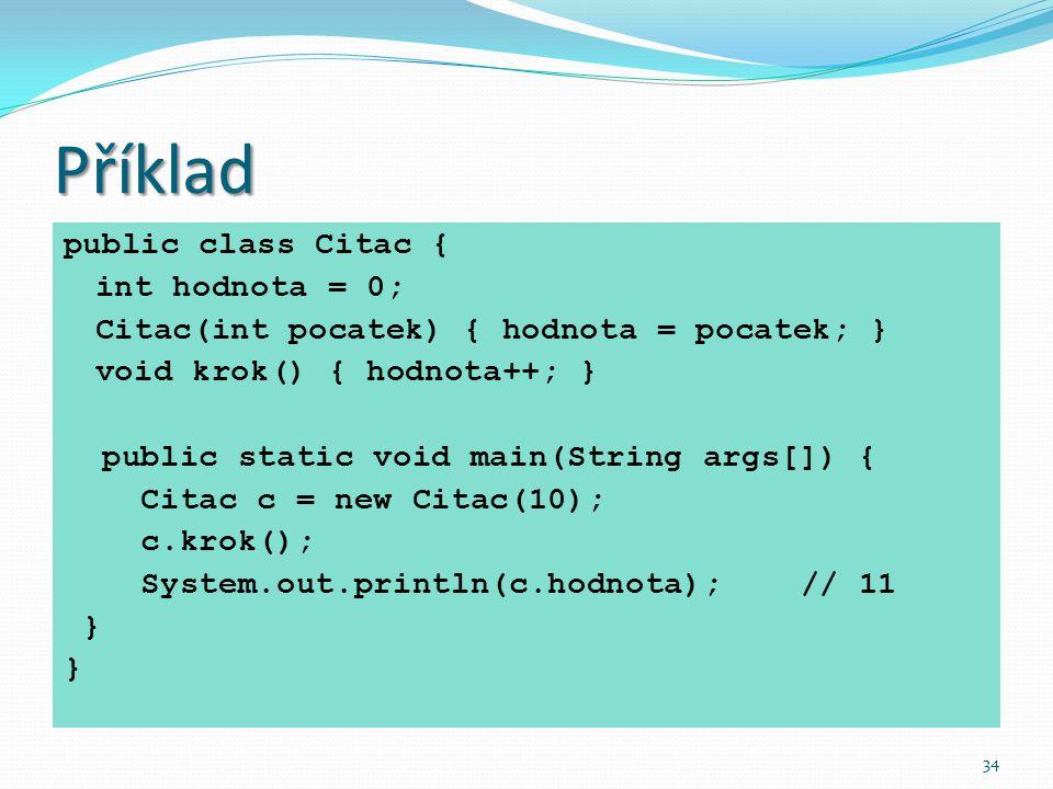 Příklad public class Citac { int hodnota = 0;
