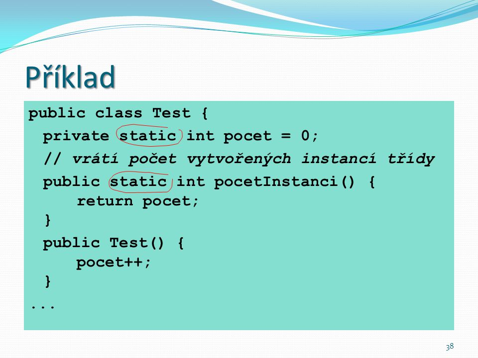Příklad public class Test { private static int pocet = 0;