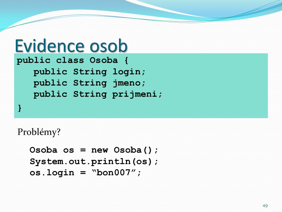 Evidence osob public class Osoba { public String login; public String jmeno; public String prijmeni;