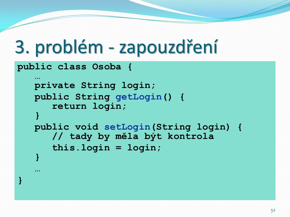3. problém - zapouzdření public class Osoba { … private String login;