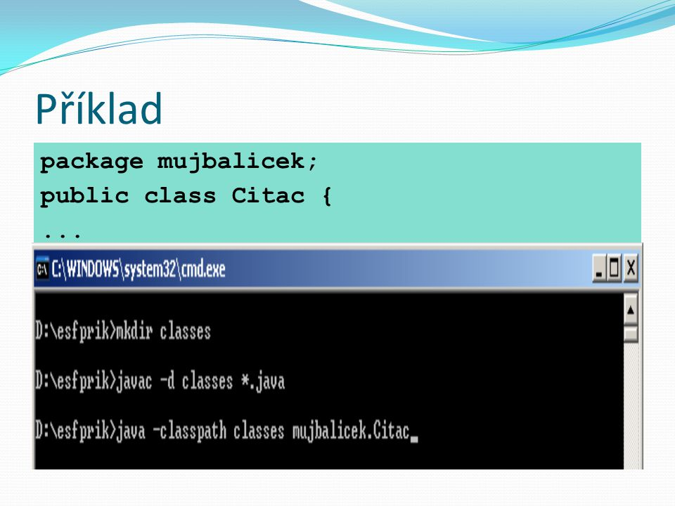 Příklad package mujbalicek; public class Citac { ...