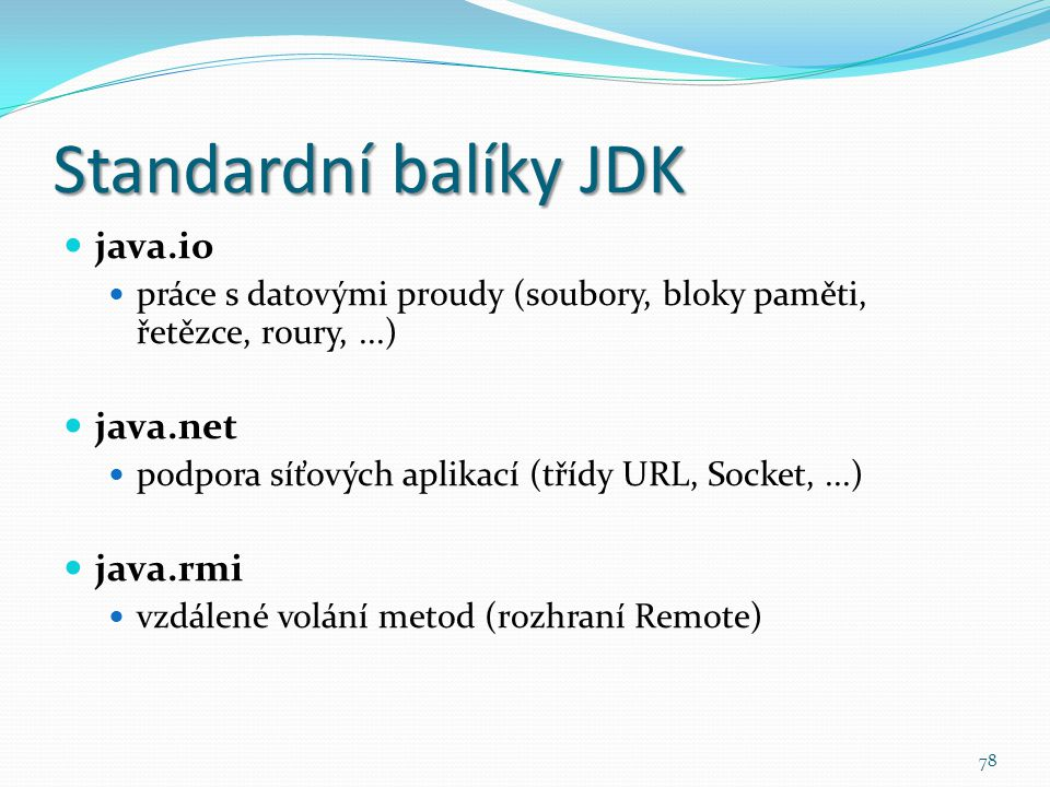 Standardní balíky JDK java.io java.net java.rmi
