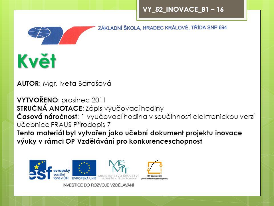 Květ VY_52_INOVACE_B1 – 16 AUTOR: Mgr. Iveta Bartošová