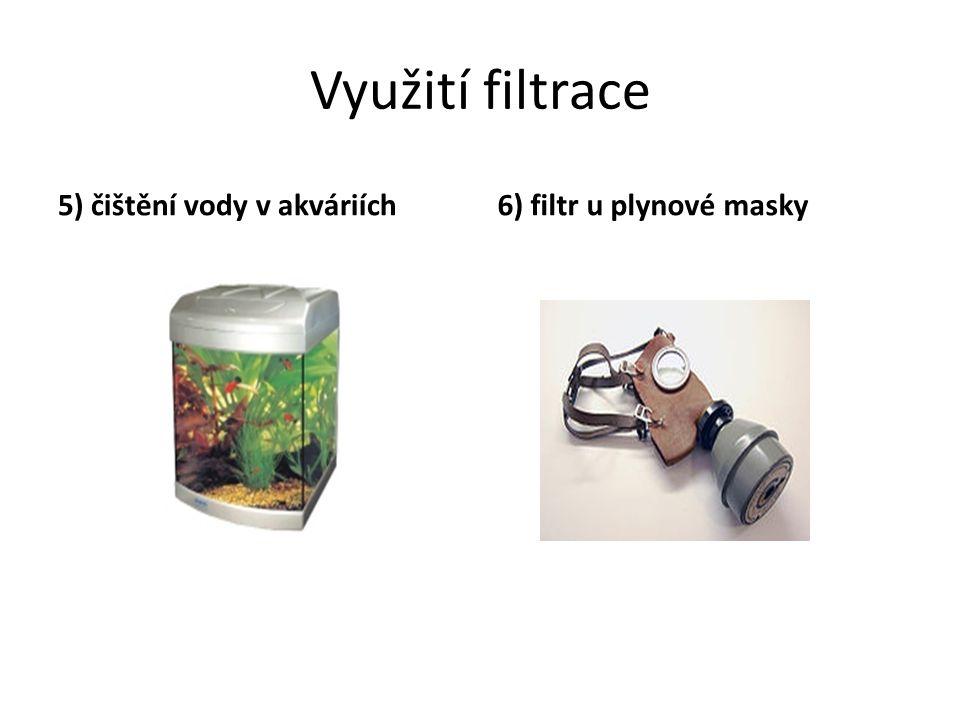 Využití filtrace 5) čištění vody v akváriích 6) filtr u plynové masky