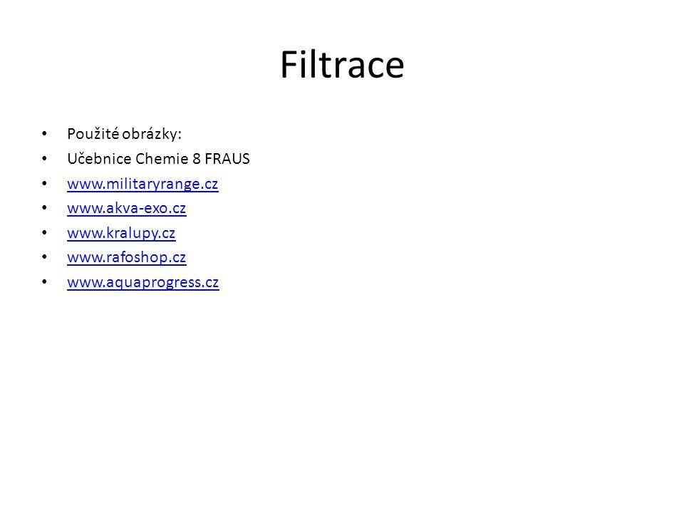 Filtrace Použité obrázky: Učebnice Chemie 8 FRAUS www.militaryrange.cz