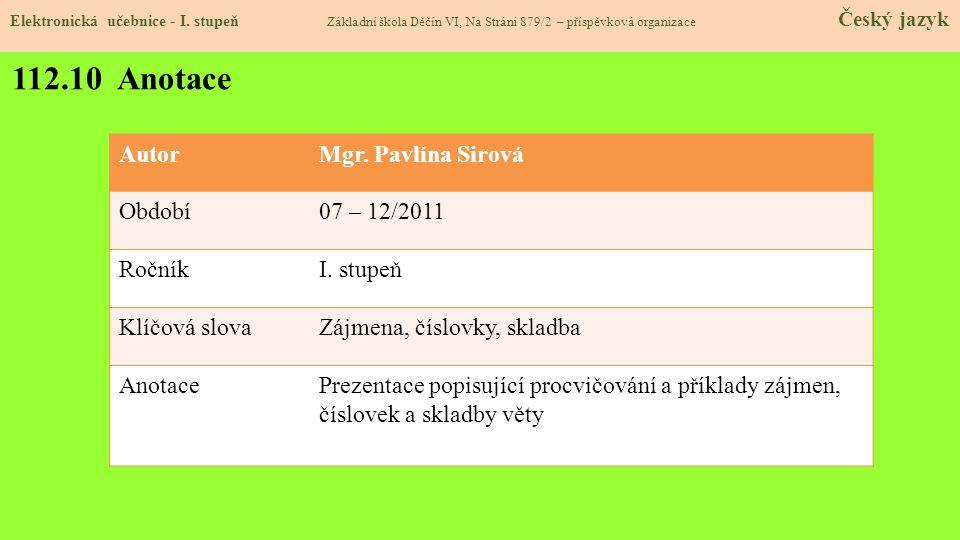 112.10 Anotace Autor Mgr. Pavlína Sirová Období 07 – 12/2011 Ročník