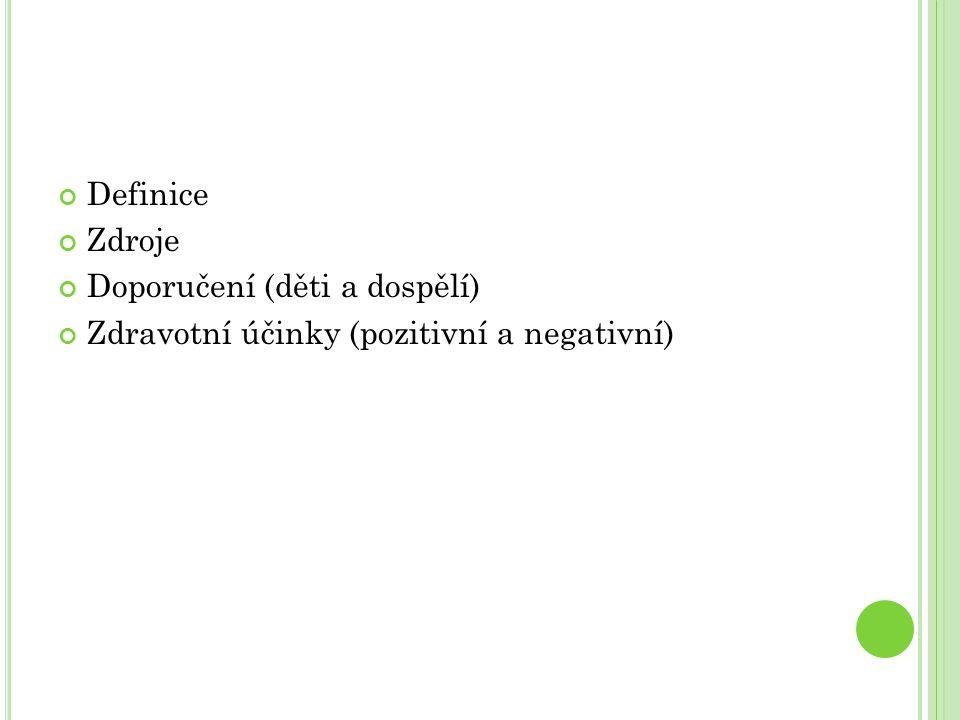 Definice Zdroje Doporučení (děti a dospělí) Zdravotní účinky (pozitivní a negativní)