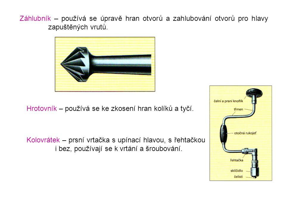 Záhlubník – používá se úpravě hran otvorů a zahlubování otvorů pro hlavy zapuštěných vrutů.
