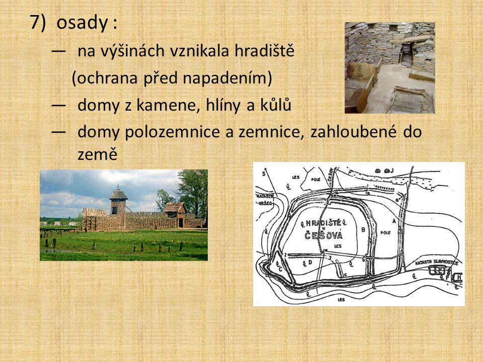 osady : na výšinách vznikala hradiště (ochrana před napadením)