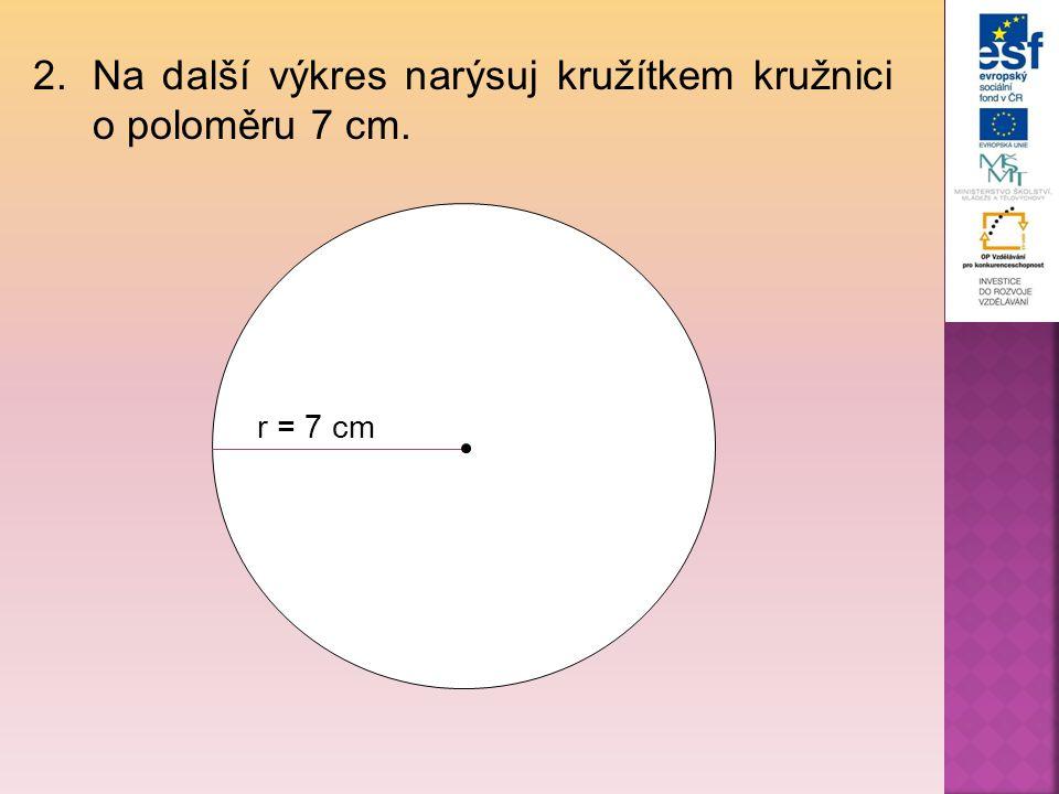 Na další výkres narýsuj kružítkem kružnici o poloměru 7 cm.