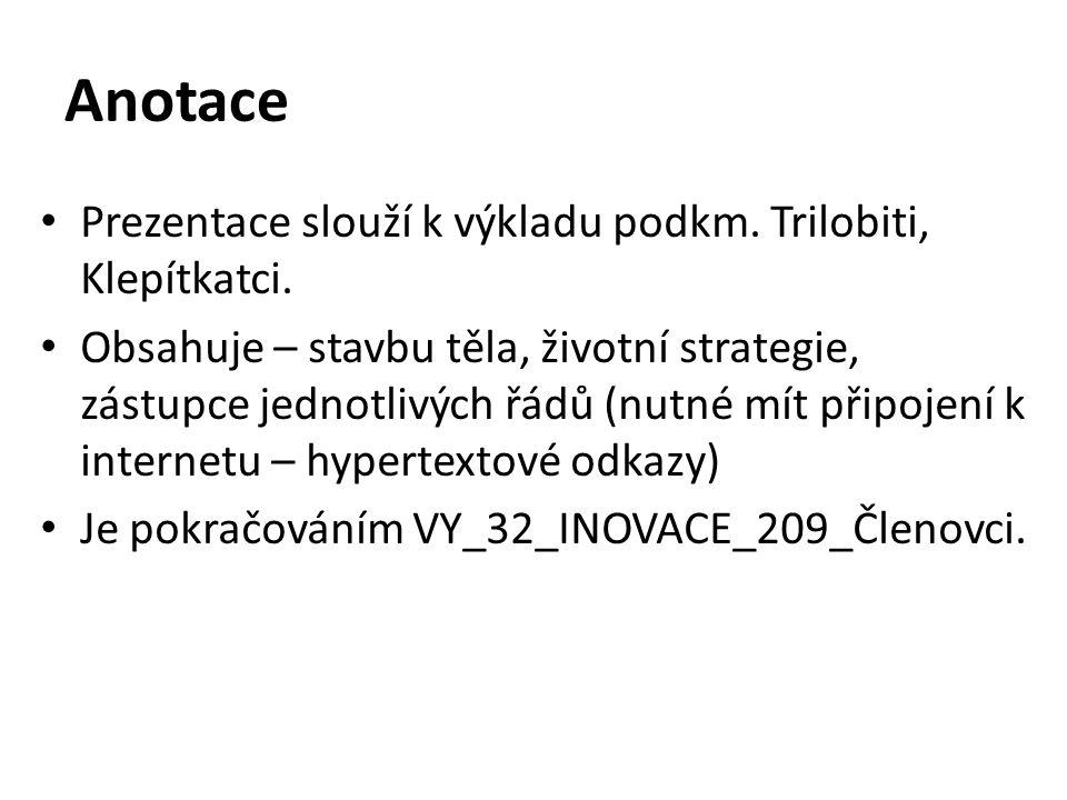 Anotace Prezentace slouží k výkladu podkm. Trilobiti, Klepítkatci.