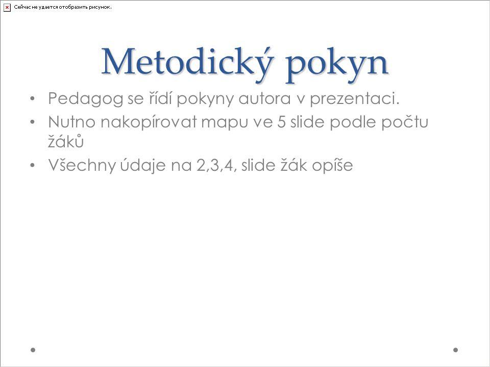 Metodický pokyn Pedagog se řídí pokyny autora v prezentaci.