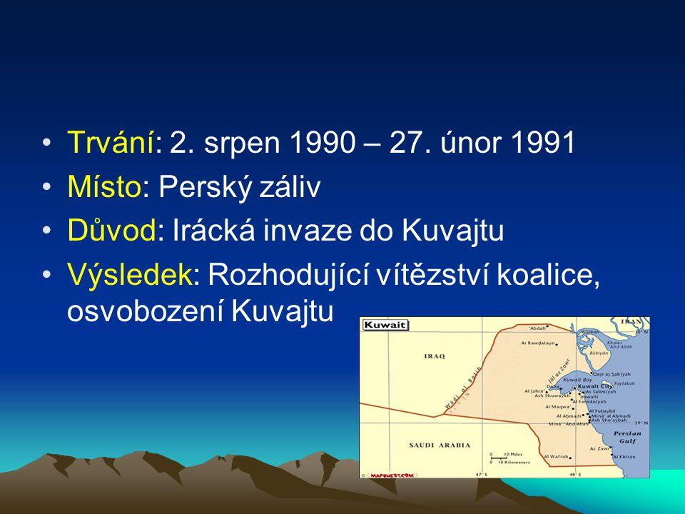 Trvání: 2. srpen 1990 – 27. únor 1991 Místo: Perský záliv. Důvod: Irácká invaze do Kuvajtu.