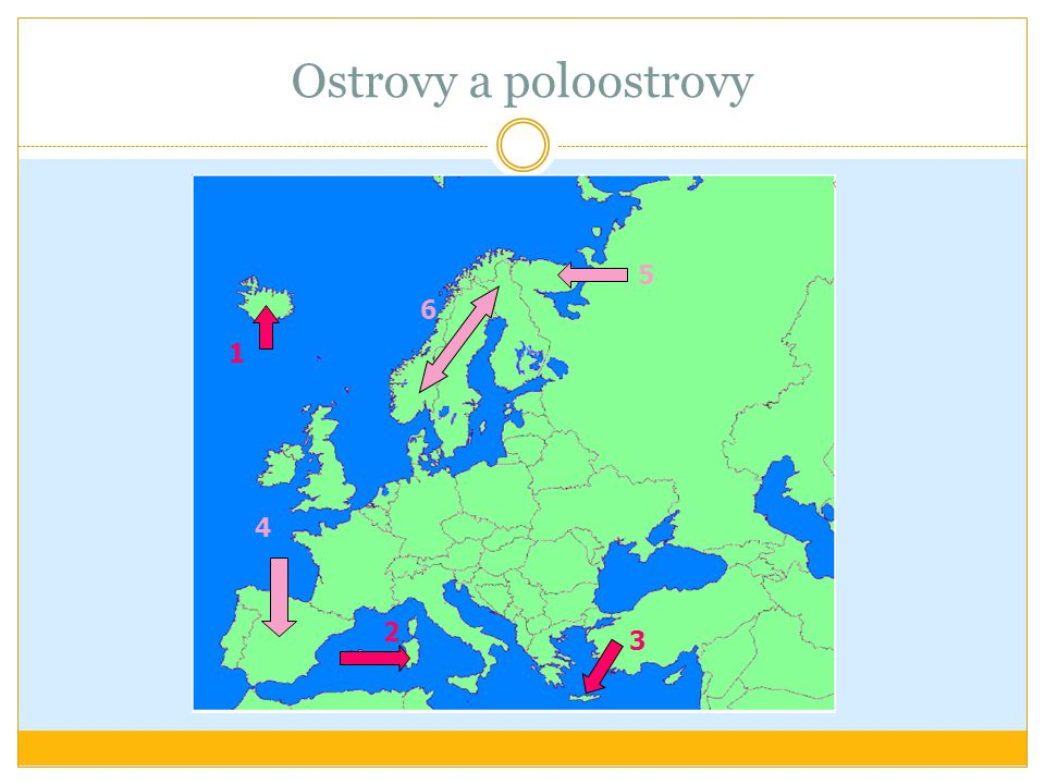 Ostrovy a poloostrovy 5 6 1 4 2 3