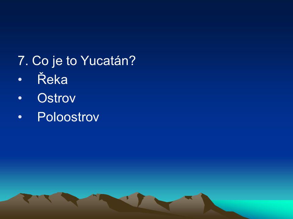 7. Co je to Yucatán Řeka Ostrov Poloostrov