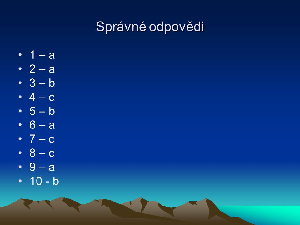 Správné odpovědi 1 – a 2 – a 3 – b 4 – c 5 – b 6 – a 7 – c 8 – c 9 – a