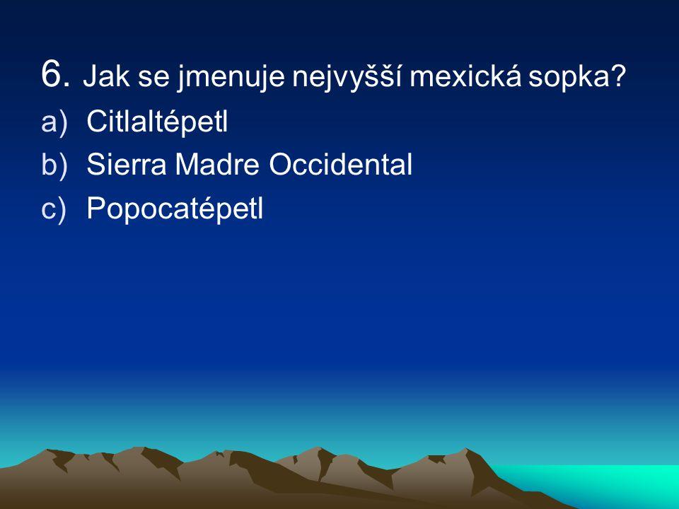 6. Jak se jmenuje nejvyšší mexická sopka