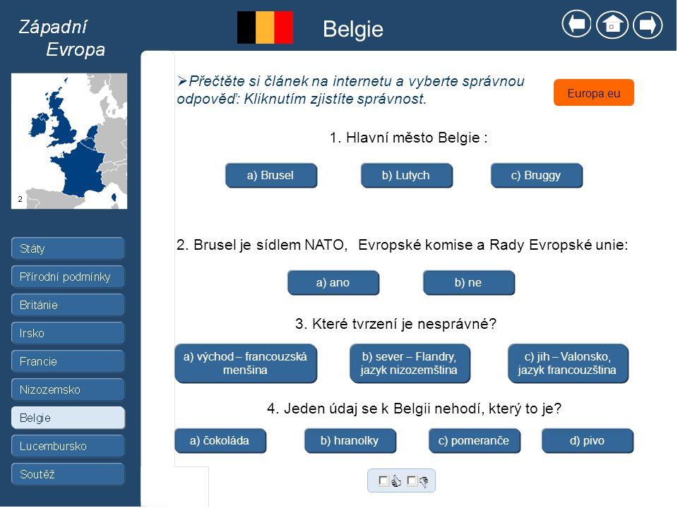 Belgie Přečtěte si článek na internetu a vyberte správnou odpověď: Kliknutím zjistíte správnost. Europa.eu.