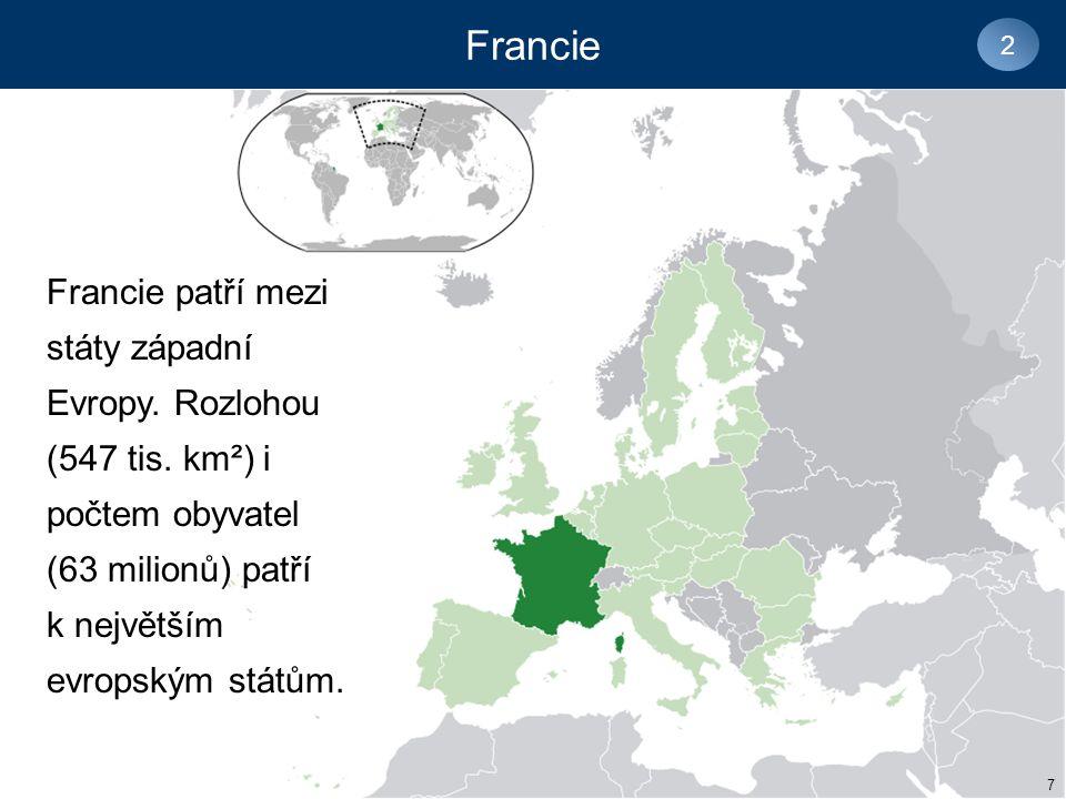 Francie 2. Francie patří mezi státy západní Evropy. Rozlohou (547 tis. km²) i počtem obyvatel (63 milionů) patří k největším evropským státům.