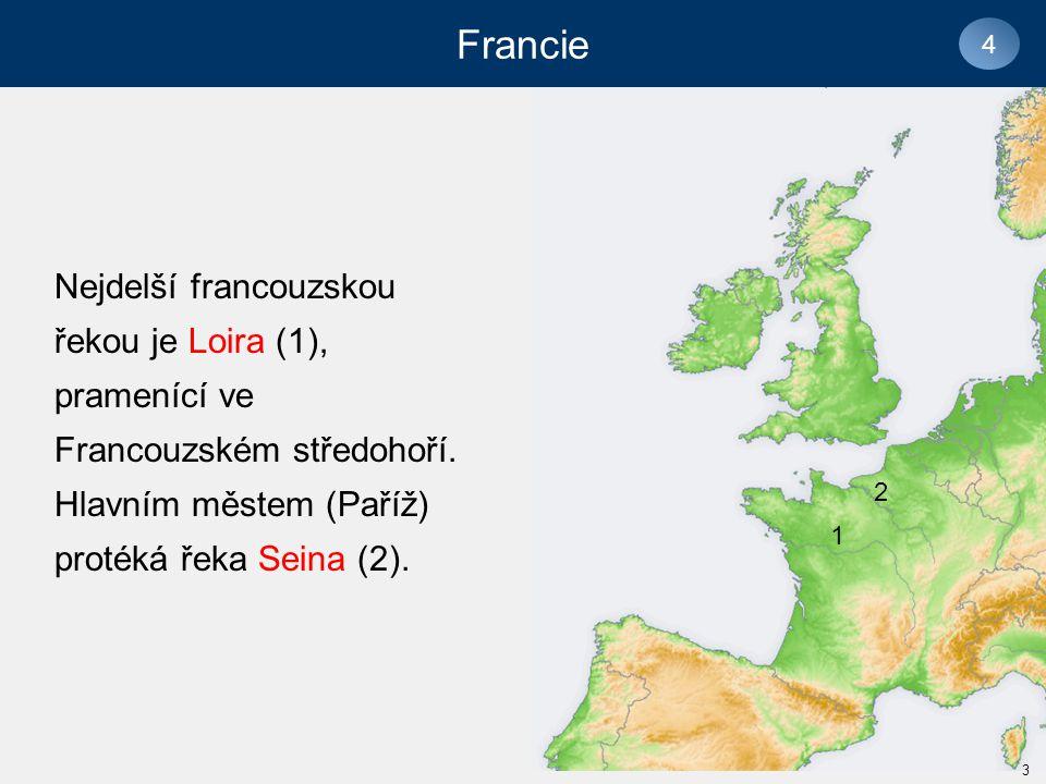 Francie 4. Nejdelší francouzskou řekou je Loira (1), pramenící ve Francouzském středohoří. Hlavním městem (Paříž) protéká řeka Seina (2).