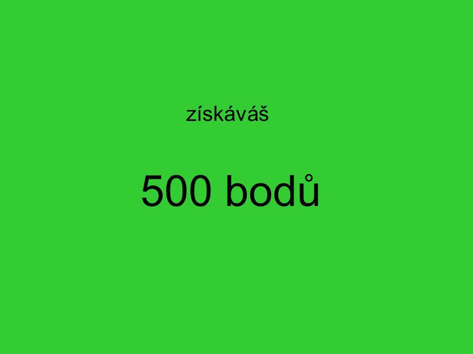 získáváš 500 bodů