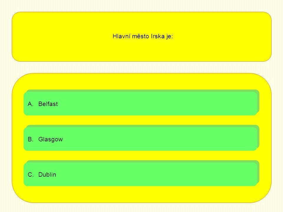 Hlavní město Irska je: Belfast Glasgow Dublin