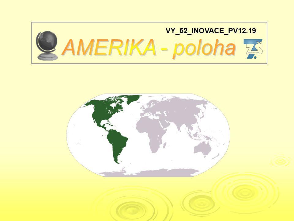 VY_52_INOVACE_PV12.19 AMERIKA - poloha
