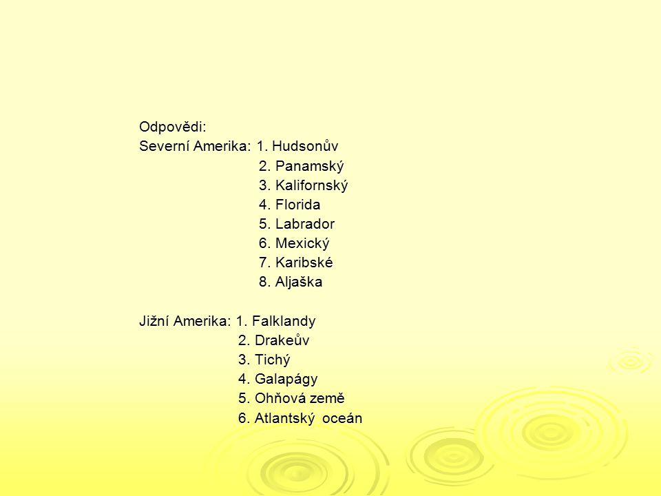 Odpovědi: Severní Amerika: 1. Hudsonův. 2. Panamský. 3. Kalifornský. 4. Florida. 5. Labrador. 6. Mexický.
