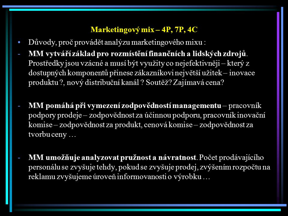 Marketingový mix – 4P, 7P, 4C Důvody, proč provádět analýzu marketingového mixu :
