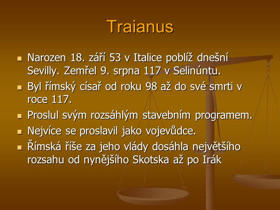 Traianus Narozen 18. září 53 v Italice poblíž dnešní Sevilly. Zemřel 9. srpna 117 v Selinúntu.