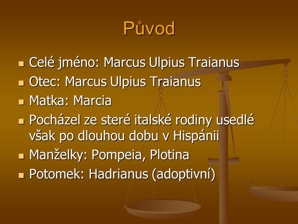 Původ Celé jméno: Marcus Ulpius Traianus Otec: Marcus Ulpius Traianus